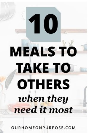 10 meals to take to others for new baby, grief, loss, surgery, sickness