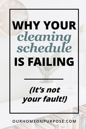why cleaning schedule won't work or stick to